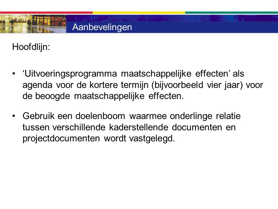 Aanbevelingen Hoofdlijn: 'Uitvoeringsprogramma maatschappelijke effecten' als agenda voor de kortere termijn (bijvoorbeeld vier jaar) voor de beoogde maatschappelijke effecten.