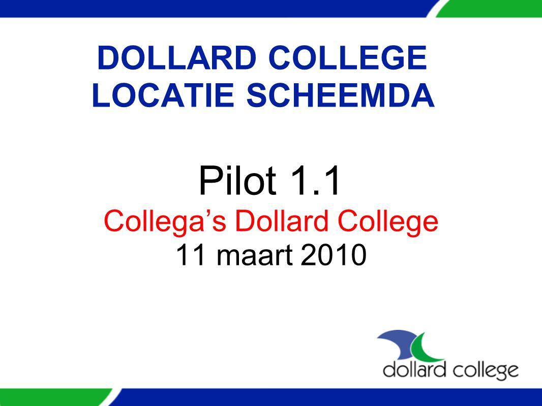 DOLLARD COLLEGE LOCATIE SCHEEMDA Pilot 1.1 Collega's Dollard College 11 maart 2010