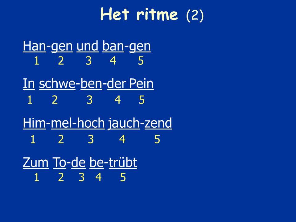 Het ritme Het ritme wordt in twee regels opgebouwd en blijft daarna in vijf regels onveranderd: Freud-voll 1 2 Und leid-voll 1 2 3 Ge-dan-ken-voll sein 1 2 3 4 5