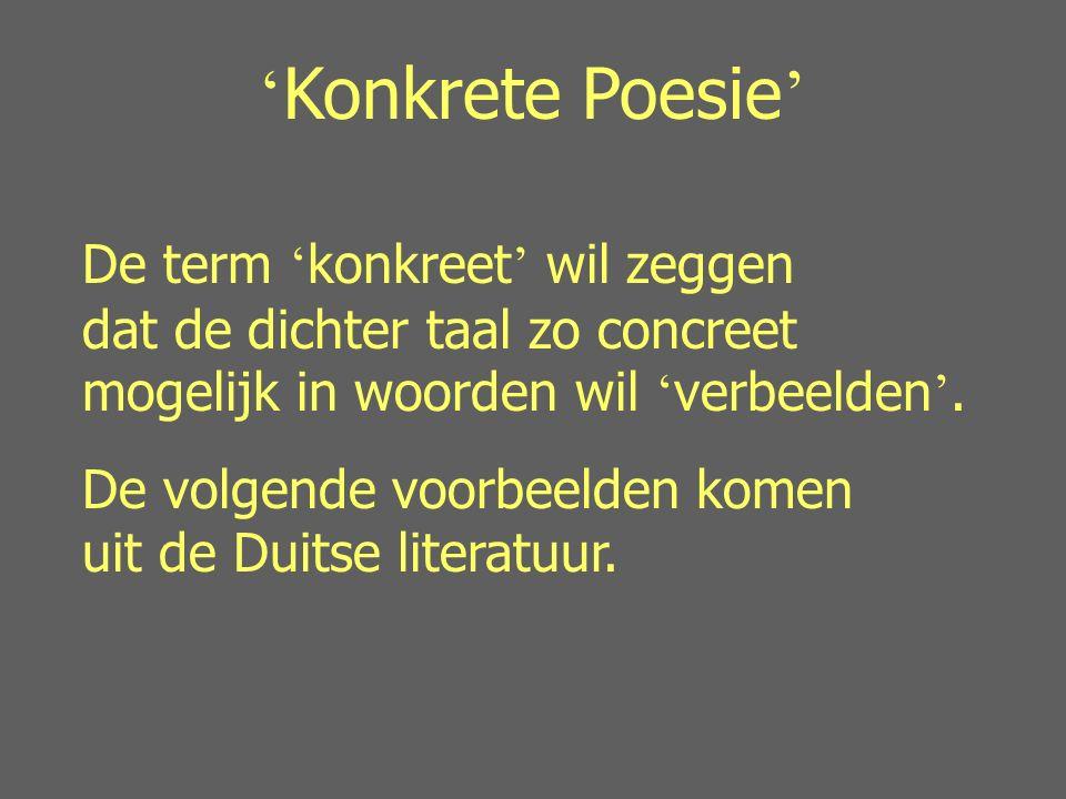 Moderne(re) poëzie ' Konkrete Poesie ' is een vorm van dichten die in Duitsland een tijd heel populair is geweest.