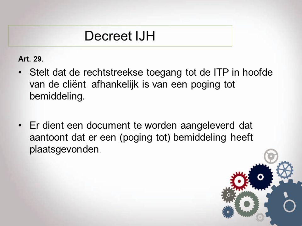 Decreet IJH Art. 29. Stelt dat de rechtstreekse toegang tot de ITP in hoofde van de cliënt afhankelijk is van een poging tot bemiddeling. Er dient een