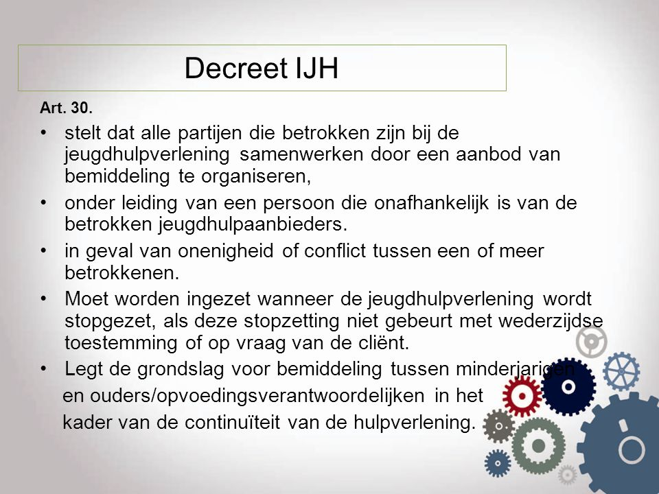 Decreet IJH Art. 30. stelt dat alle partijen die betrokken zijn bij de jeugdhulpverlening samenwerken door een aanbod van bemiddeling te organiseren,