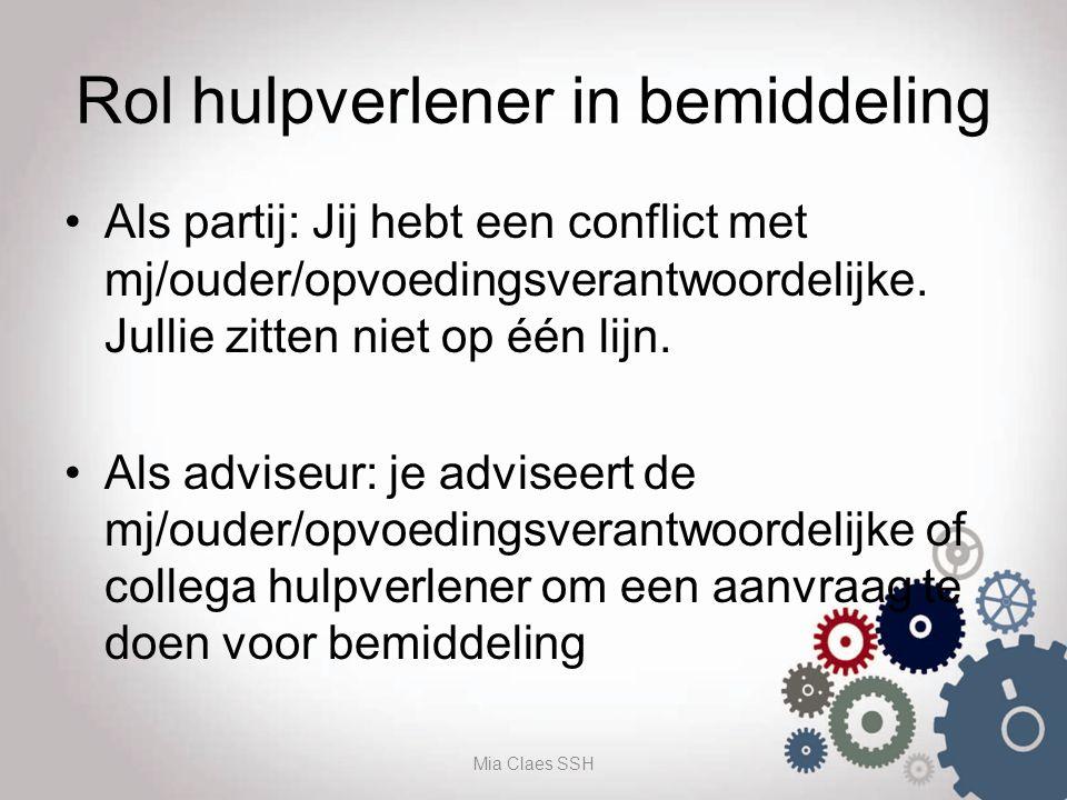 Rol hulpverlener in bemiddeling Als partij: Jij hebt een conflict met mj/ouder/opvoedingsverantwoordelijke. Jullie zitten niet op één lijn. Als advise