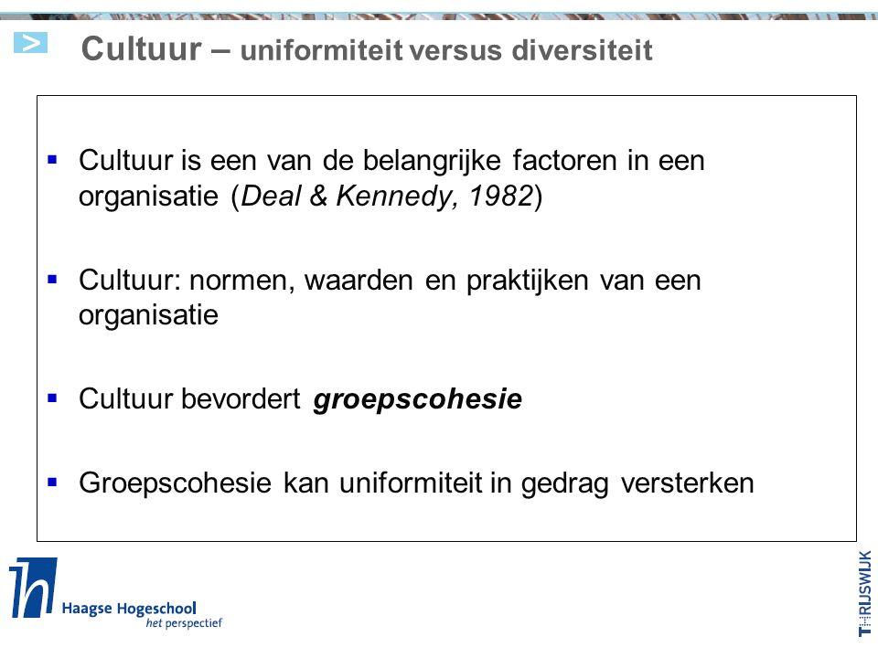 Cultuur – uniformiteit versus diversiteit  Cultuur is een van de belangrijke factoren in een organisatie (Deal & Kennedy, 1982)  Cultuur: normen, waarden en praktijken van een organisatie  Cultuur bevordert groepscohesie  Groepscohesie kan uniformiteit in gedrag versterken