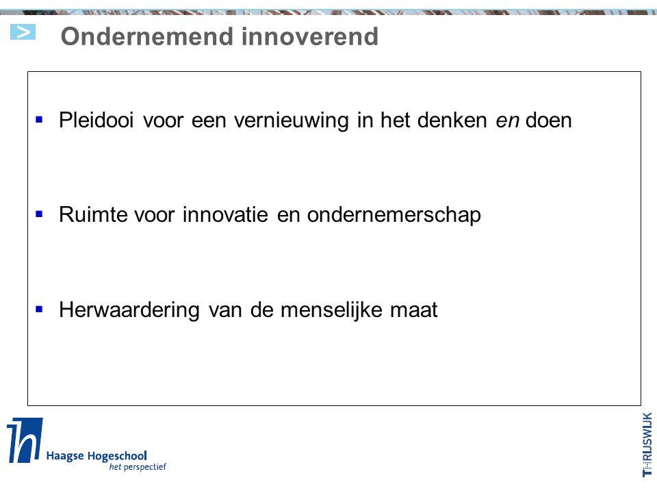 Ondernemend innoverend  Pleidooi voor een vernieuwing in het denken en doen  Ruimte voor innovatie en ondernemerschap  Herwaardering van de menselijke maat