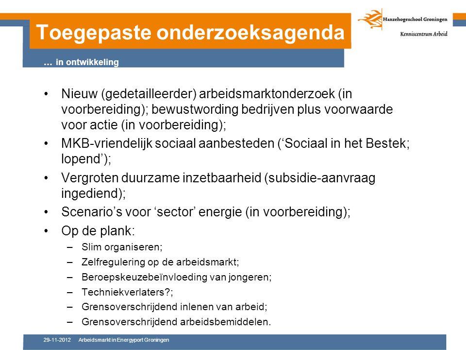 29-11-2012Arbeidsmarkt in Energyport Groningen Nieuw (gedetailleerder) arbeidsmarktonderzoek (in voorbereiding); bewustwording bedrijven plus voorwaarde voor actie (in voorbereiding); MKB-vriendelijk sociaal aanbesteden ('Sociaal in het Bestek; lopend'); Vergroten duurzame inzetbaarheid (subsidie-aanvraag ingediend); Scenario's voor 'sector' energie (in voorbereiding); Op de plank: –Slim organiseren; –Zelfregulering op de arbeidsmarkt; –Beroepskeuzebeïnvloeding van jongeren; –Techniekverlaters ; –Grensoverschrijdend inlenen van arbeid; –Grensoverschrijdend arbeidsbemiddelen.