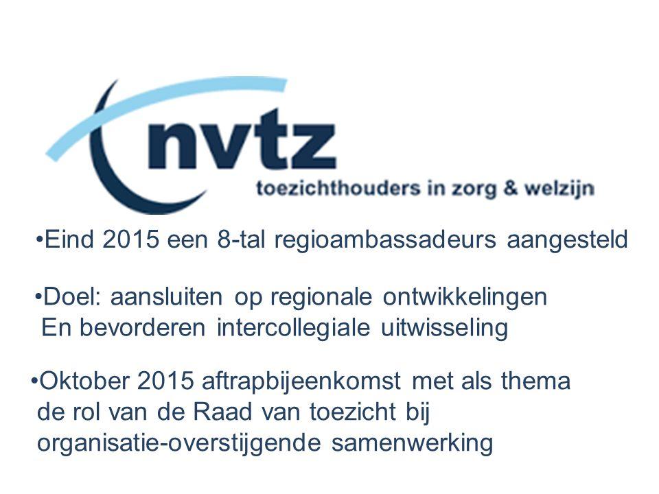 Eind 2015 een 8-tal regioambassadeurs aangesteld Doel: aansluiten op regionale ontwikkelingen En bevorderen intercollegiale uitwisseling Oktober 2015 aftrapbijeenkomst met als thema de rol van de Raad van toezicht bij organisatie-overstijgende samenwerking