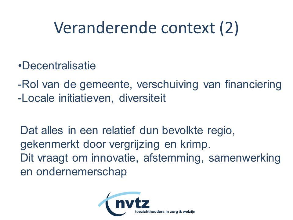 Veranderende context (2) Decentralisatie -Rol van de gemeente, verschuiving van financiering -Locale initiatieven, diversiteit Dat alles in een relatief dun bevolkte regio, gekenmerkt door vergrijzing en krimp.