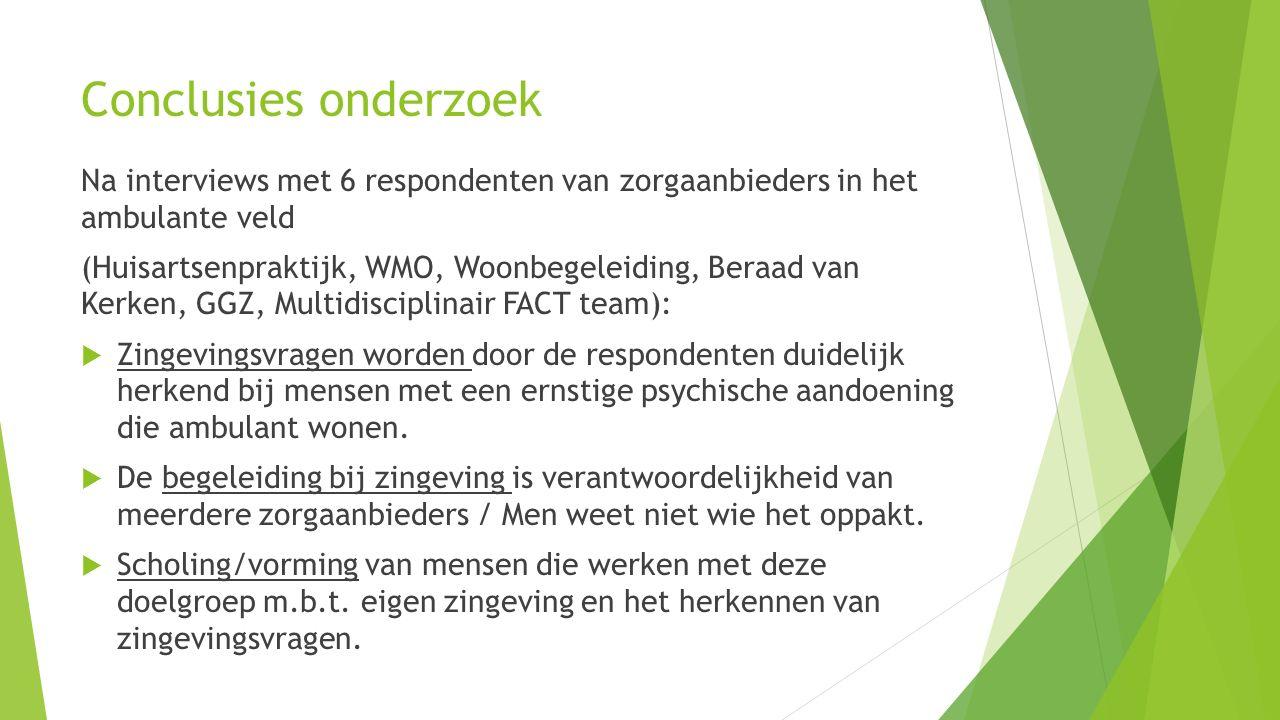 Conclusies onderzoek Na interviews met 6 respondenten van zorgaanbieders in het ambulante veld (Huisartsenpraktijk, WMO, Woonbegeleiding, Beraad van K