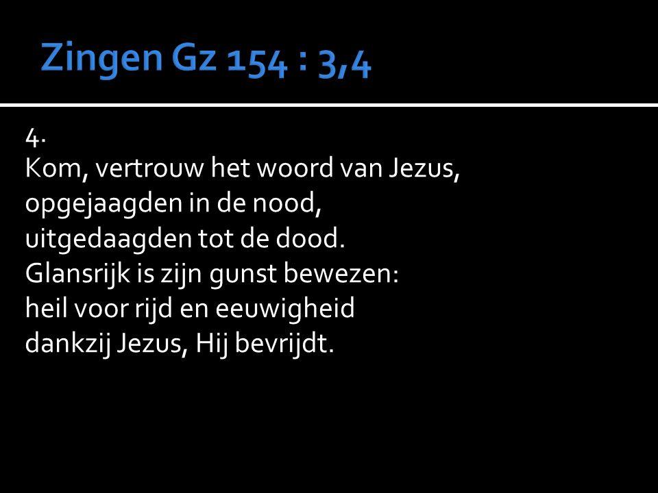 4. Kom, vertrouw het woord van Jezus, opgejaagden in de nood, uitgedaagden tot de dood.