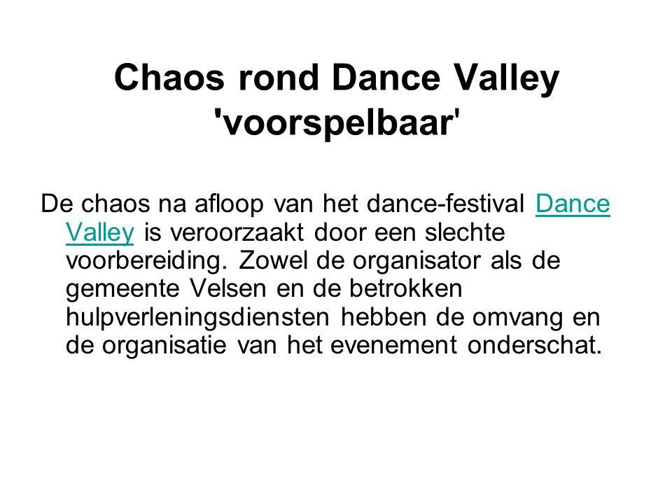 Chaos rond Dance Valley voorspelbaar De chaos na afloop van het dance-festival Dance Valley is veroorzaakt door een slechte voorbereiding.