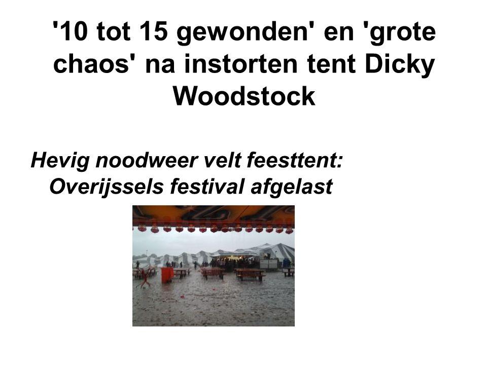 10 tot 15 gewonden en grote chaos na instorten tent Dicky Woodstock Hevig noodweer velt feesttent: Overijssels festival afgelast