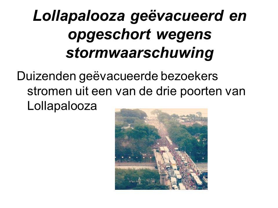 Lollapalooza geëvacueerd en opgeschort wegens stormwaarschuwing Duizenden geëvacueerde bezoekers stromen uit een van de drie poorten van Lollapalooza