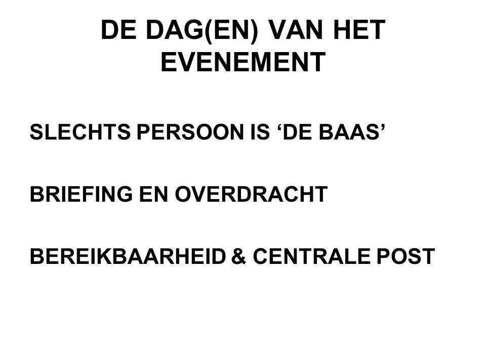 DE DAG(EN) VAN HET EVENEMENT SLECHTS PERSOON IS 'DE BAAS' BRIEFING EN OVERDRACHT BEREIKBAARHEID & CENTRALE POST
