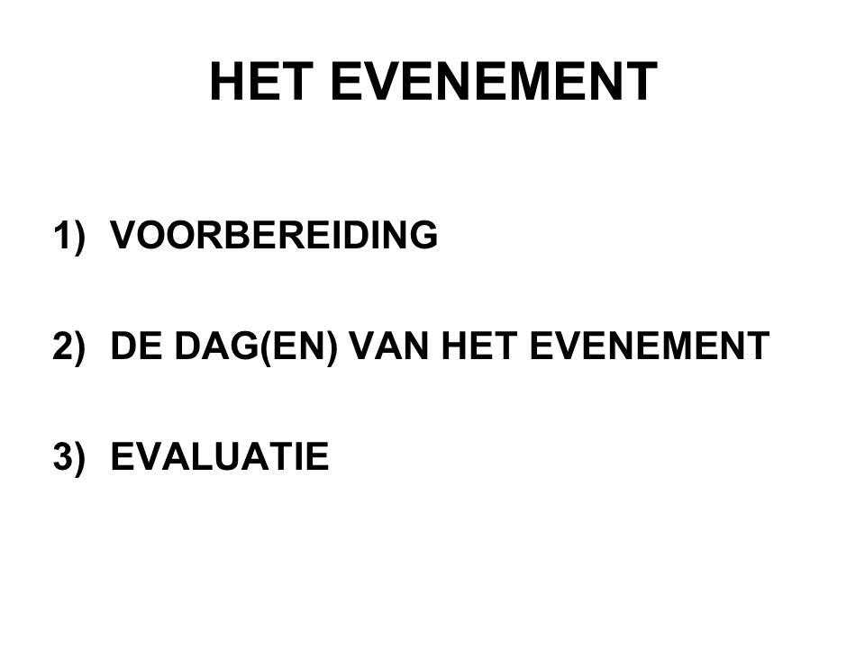 HET EVENEMENT 1)VOORBEREIDING 2)DE DAG(EN) VAN HET EVENEMENT 3)EVALUATIE