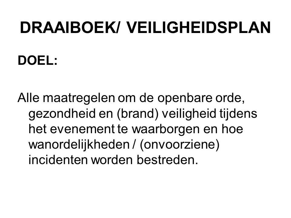 DRAAIBOEK/ VEILIGHEIDSPLAN DOEL: Alle maatregelen om de openbare orde, gezondheid en (brand) veiligheid tijdens het evenement te waarborgen en hoe wanordelijkheden / (onvoorziene) incidenten worden bestreden.