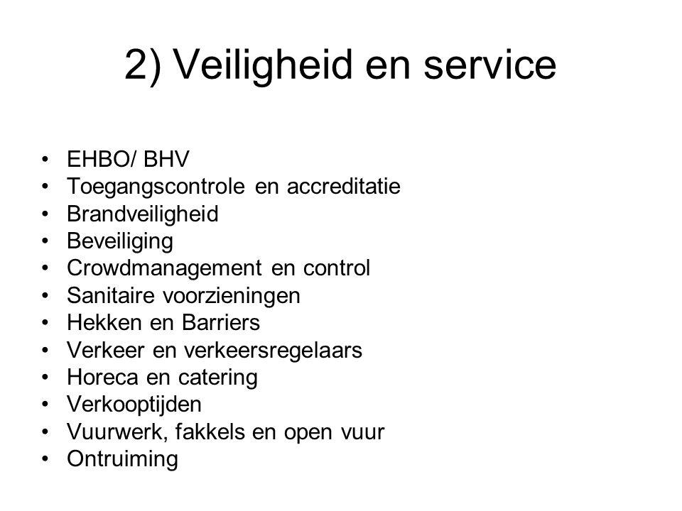 2) Veiligheid en service EHBO/ BHV Toegangscontrole en accreditatie Brandveiligheid Beveiliging Crowdmanagement en control Sanitaire voorzieningen Hekken en Barriers Verkeer en verkeersregelaars Horeca en catering Verkooptijden Vuurwerk, fakkels en open vuur Ontruiming