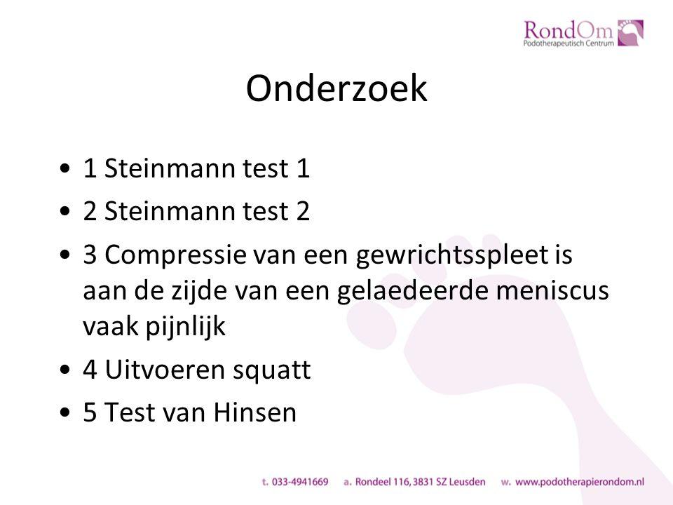 Onderzoek 1 Steinmann test 1 2 Steinmann test 2 3 Compressie van een gewrichtsspleet is aan de zijde van een gelaedeerde meniscus vaak pijnlijk 4 Uitvoeren squatt 5 Test van Hinsen