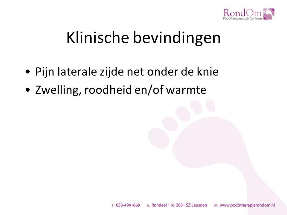 Klinische bevindingen Pijn laterale zijde net onder de knie Zwelling, roodheid en/of warmte