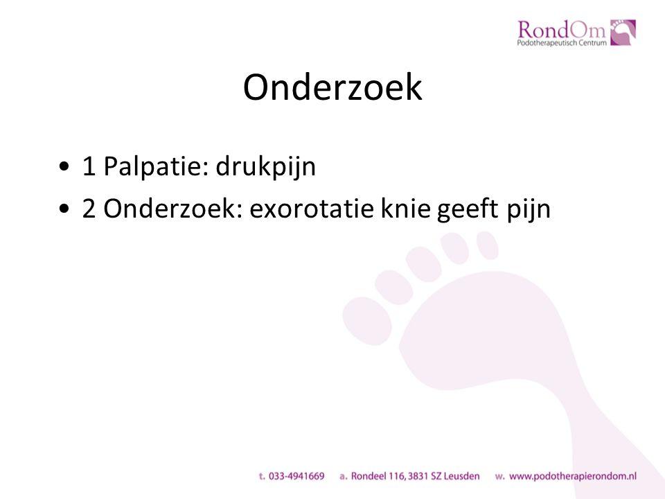 Onderzoek 1 Palpatie: drukpijn 2 Onderzoek: exorotatie knie geeft pijn