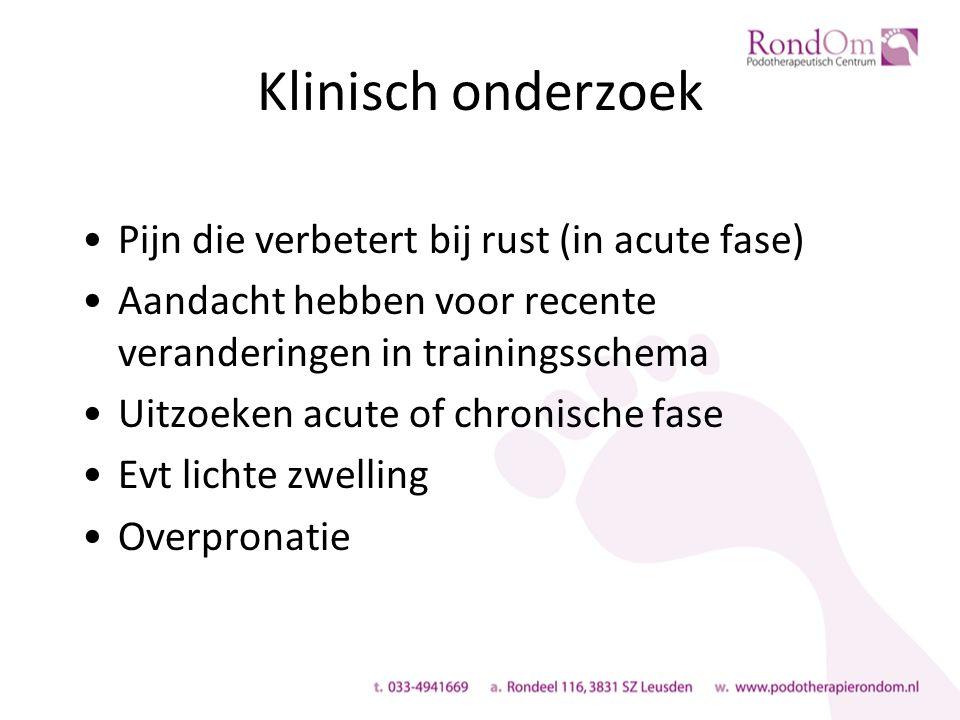 Klinisch onderzoek Pijn die verbetert bij rust (in acute fase) Aandacht hebben voor recente veranderingen in trainingsschema Uitzoeken acute of chronische fase Evt lichte zwelling Overpronatie