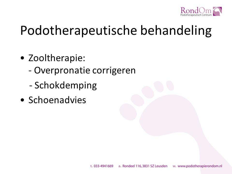 Podotherapeutische behandeling Zooltherapie: - Overpronatie corrigeren - Schokdemping Schoenadvies