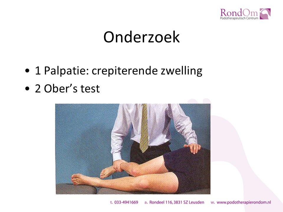 Onderzoek 1 Palpatie: crepiterende zwelling 2 Ober's test