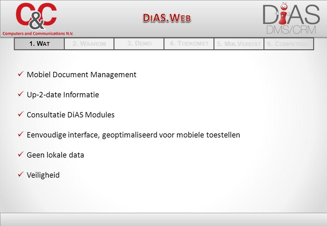 Mobiel Document Management Up-2-date Informatie Consultatie DiAS Modules Eenvoudige interface, geoptimaliseerd voor mobiele toestellen Geen lokale data Veiligheid 1.