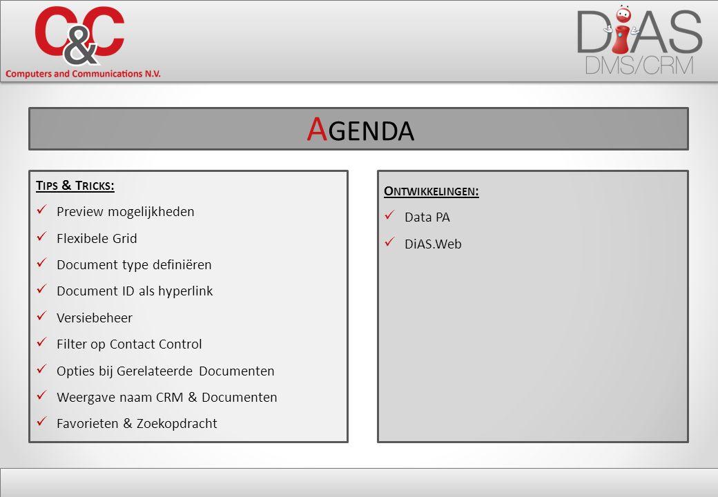 T IPS & T RICKS : Preview mogelijkheden Flexibele Grid Document type definiëren Document ID als hyperlink Versiebeheer Filter op Contact Control Opties bij Gerelateerde Documenten Weergave naam CRM & Documenten Favorieten & Zoekopdracht O NTWIKKELINGEN : Data PA DiAS.Web A GENDA