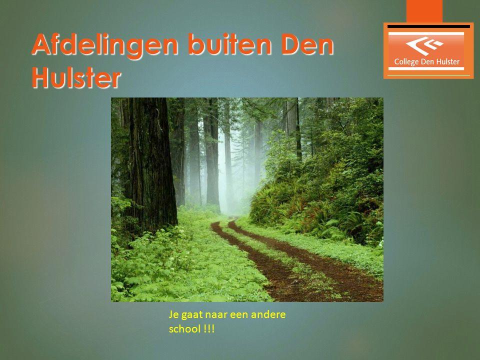 Afdelingen buiten Den Hulster Je gaat naar een andere school !!!