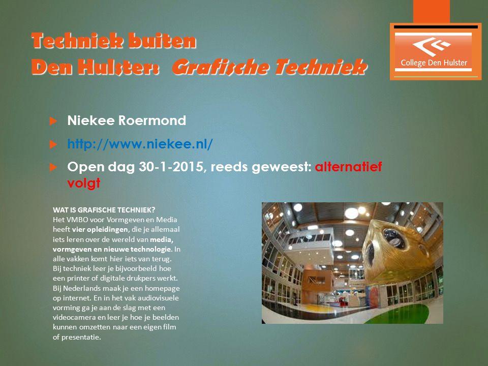 Techniek buiten Den Hulster: Grafische Techniek  Niekee Roermond  http://www.niekee.nl/  Open dag 30-1-2015, reeds geweest: alternatief volgt WAT I