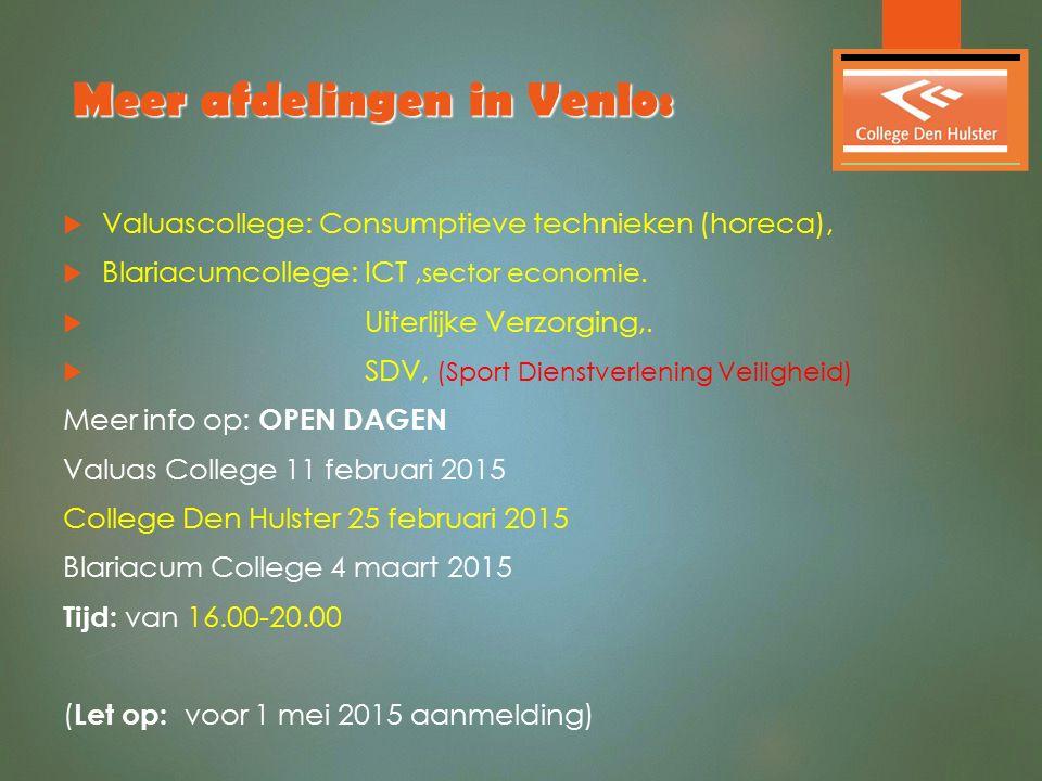 Meer afdelingen in Venlo:  Valuascollege: Consumptieve technieken (horeca),  Blariacumcollege: ICT, sector economie.  Uiterlijke Verzorging,.  SDV