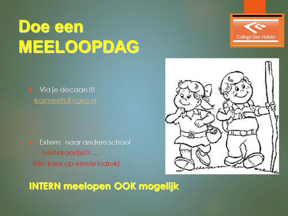Doe een MEELOOPDAG  Via je decaan !!! kosmeets@ogvo.nl  Extern: naar andere school (visitekaartje!!! … één kans op eerste indruk) INTERN meelopen OO