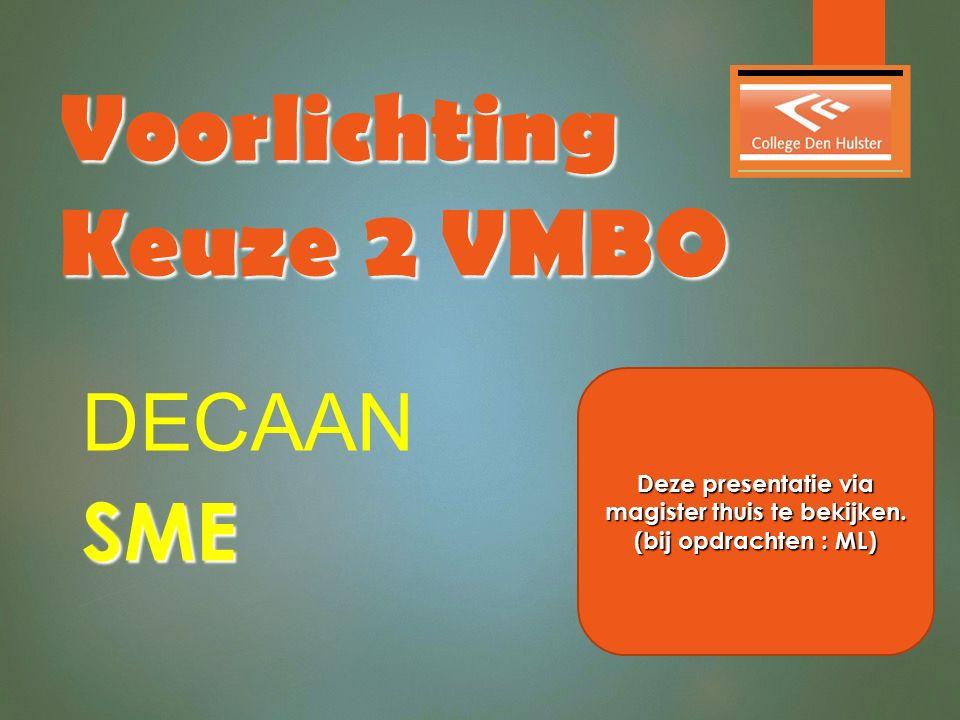 Voorlichting Keuze 2 VMBO DECAANSME Deze presentatie via magister thuis te bekijken. (bij opdrachten : ML)