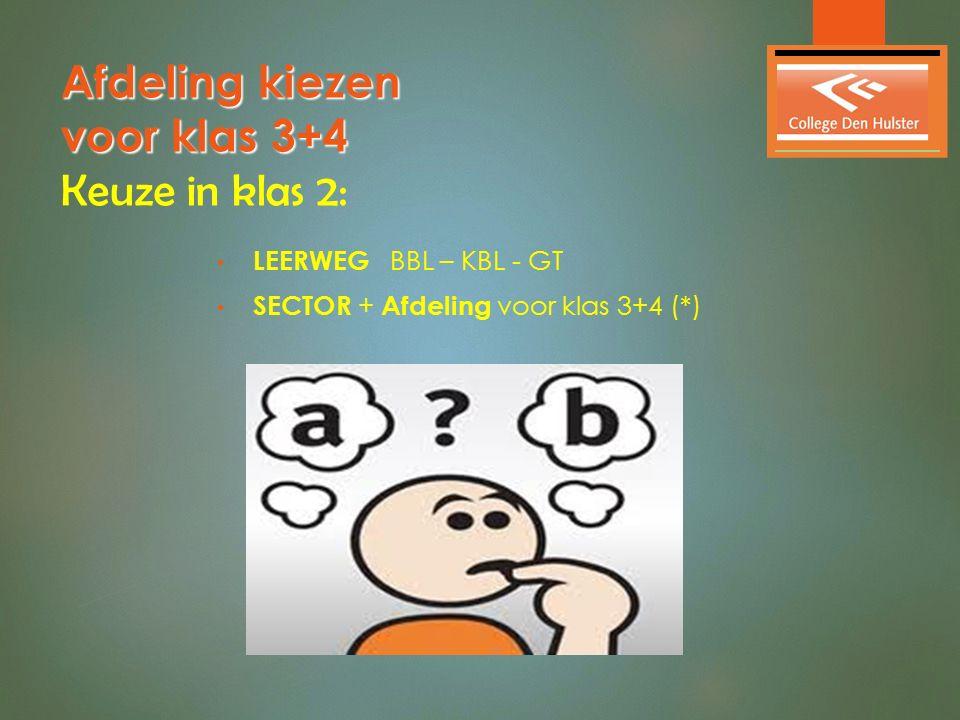 Afdeling kiezen voor klas 3+4 Afdeling kiezen voor klas 3+4 Keuze in klas 2: LEERWEG BBL – KBL - GT SECTOR + Afdeling voor klas 3+4 (*)