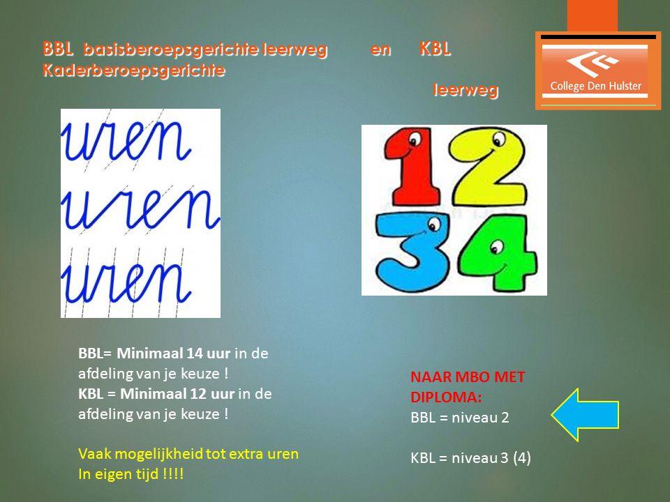 BBL basisberoepsgerichte leerweg en KBL Kaderberoepsgerichte leerweg NAAR MBO MET DIPLOMA: BBL = niveau 2 KBL = niveau 3 (4) BBL= Minimaal 14 uur in d