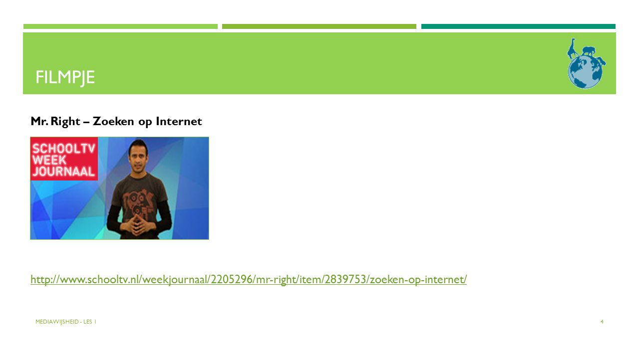 FILMPJE MEDIAWIJSHEID - LES 1 4 Mr. Right – Zoeken op Internet http://www.schooltv.nl/weekjournaal/2205296/mr-right/item/2839753/zoeken-op-internet/
