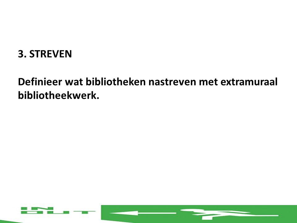 3. STREVEN Definieer wat bibliotheken nastreven met extramuraal bibliotheekwerk.