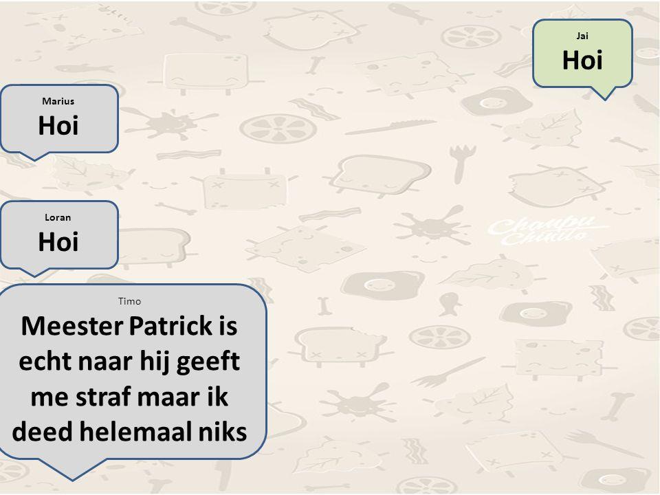 Marius Hoi Loran Hoi Timo Meester Patrick is echt naar hij geeft me straf maar ik deed helemaal niks Jai En terecht!!