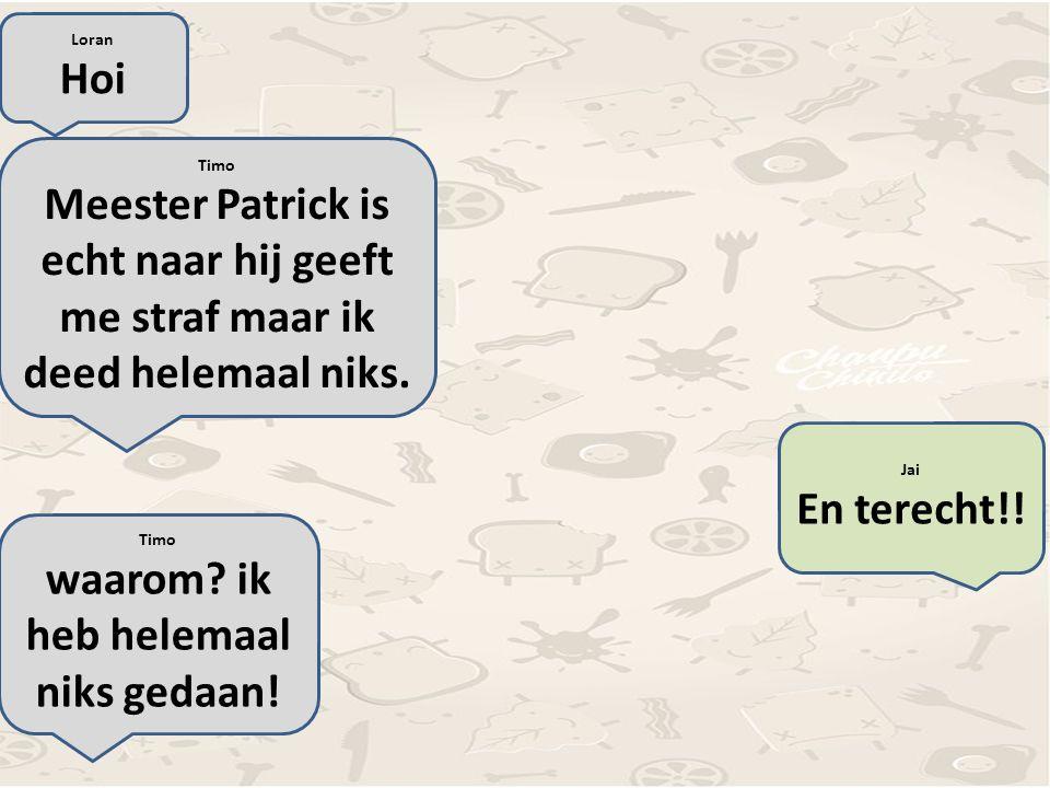 Loran Hoi Timo Meester Patrick is echt naar hij geeft me straf maar ik deed helemaal niks.