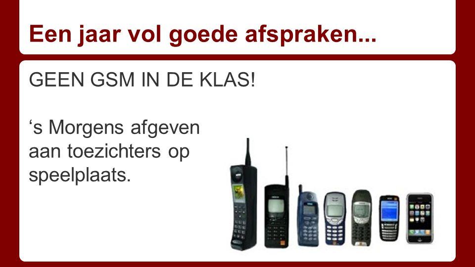 Een jaar vol goede afspraken... GEEN GSM IN DE KLAS! 's Morgens afgeven aan toezichters op speelplaats.