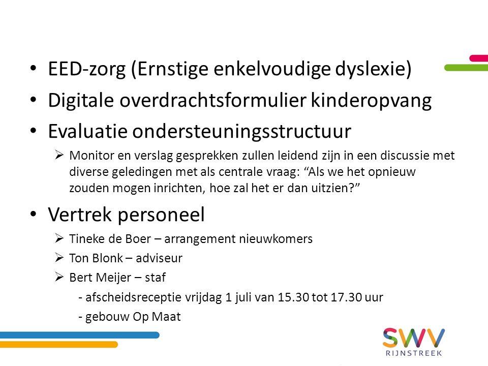EED-zorg (Ernstige enkelvoudige dyslexie) Digitale overdrachtsformulier kinderopvang Evaluatie ondersteuningsstructuur  Monitor en verslag gesprekken zullen leidend zijn in een discussie met diverse geledingen met als centrale vraag: Als we het opnieuw zouden mogen inrichten, hoe zal het er dan uitzien Vertrek personeel  Tineke de Boer – arrangement nieuwkomers  Ton Blonk – adviseur  Bert Meijer – staf - afscheidsreceptie vrijdag 1 juli van 15.30 tot 17.30 uur - gebouw Op Maat