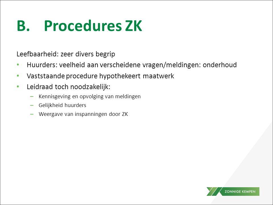 B.Procedures ZK Leefbaarheid: zeer divers begrip Huurders: veelheid aan verscheidene vragen/meldingen: onderhoud Vaststaande procedure hypothekeert ma
