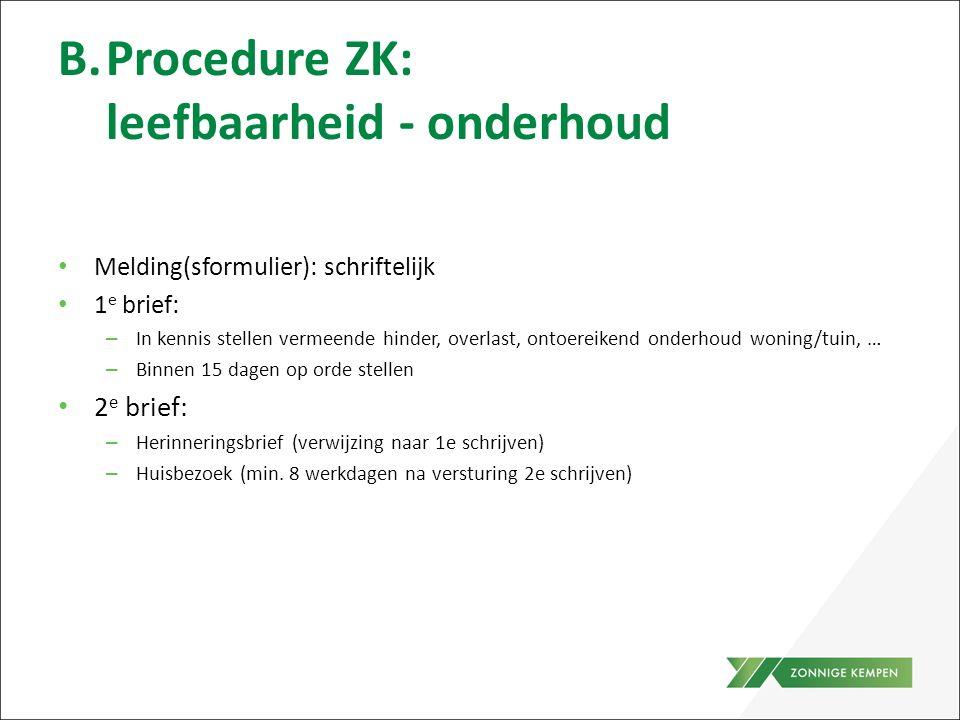 B.Procedure ZK: leefbaarheid - onderhoud Melding(sformulier): schriftelijk 1 e brief: – In kennis stellen vermeende hinder, overlast, ontoereikend ond
