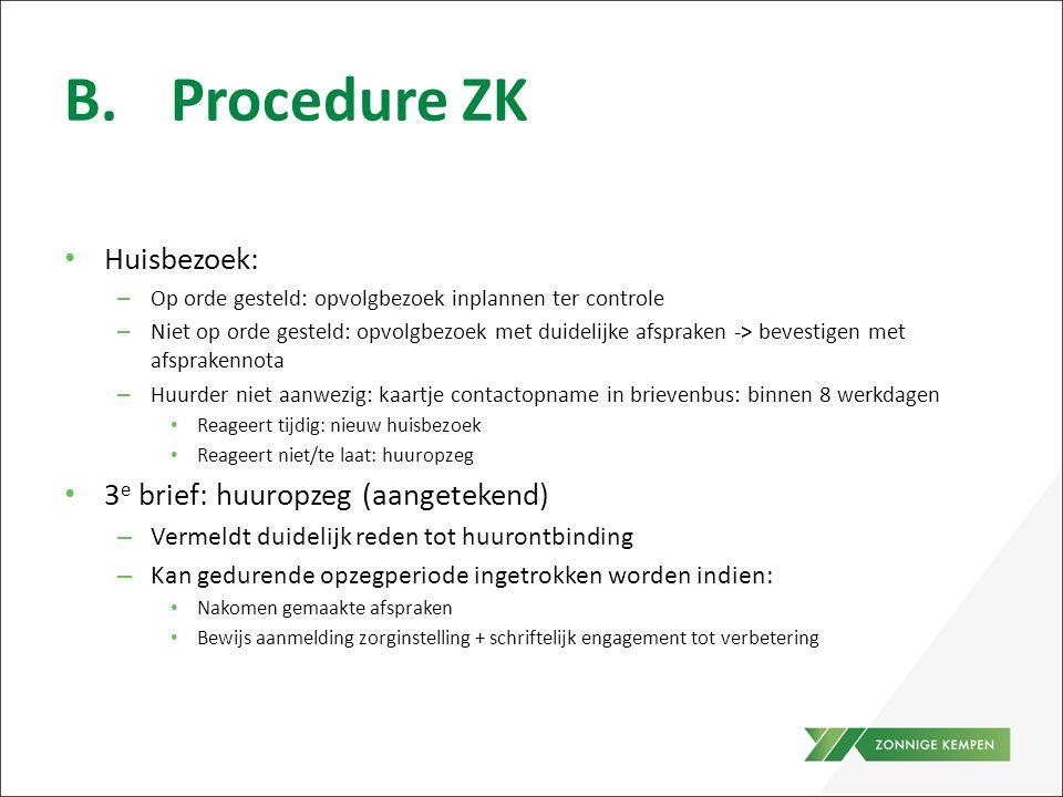 B.Procedure ZK Huisbezoek: – Op orde gesteld: opvolgbezoek inplannen ter controle – Niet op orde gesteld: opvolgbezoek met duidelijke afspraken -> bev