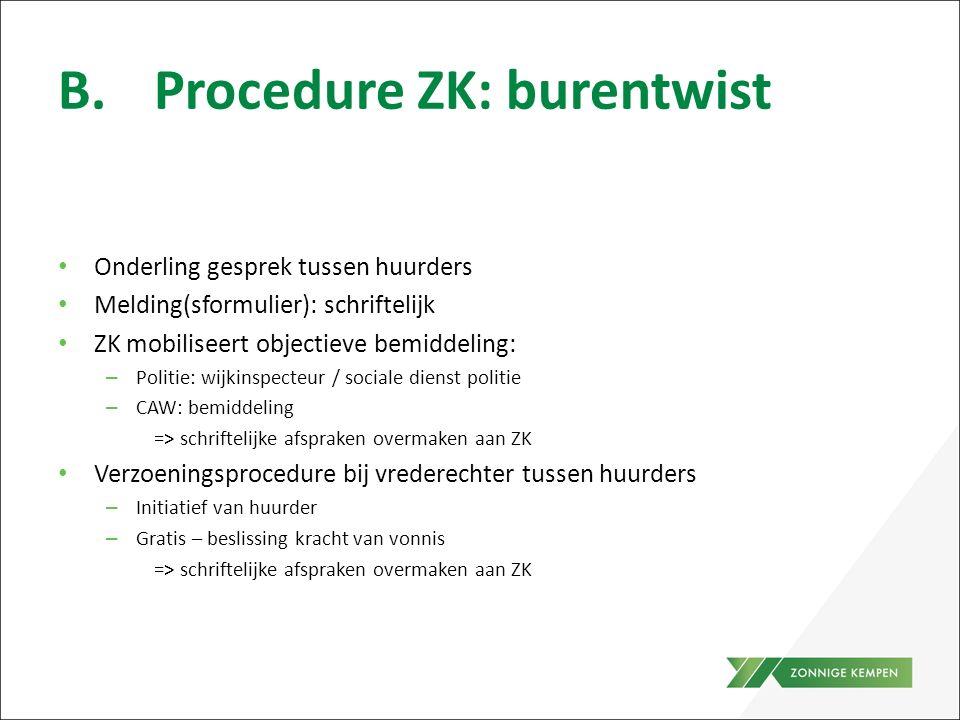 B.Procedure ZK: burentwist Onderling gesprek tussen huurders Melding(sformulier): schriftelijk ZK mobiliseert objectieve bemiddeling: – Politie: wijki