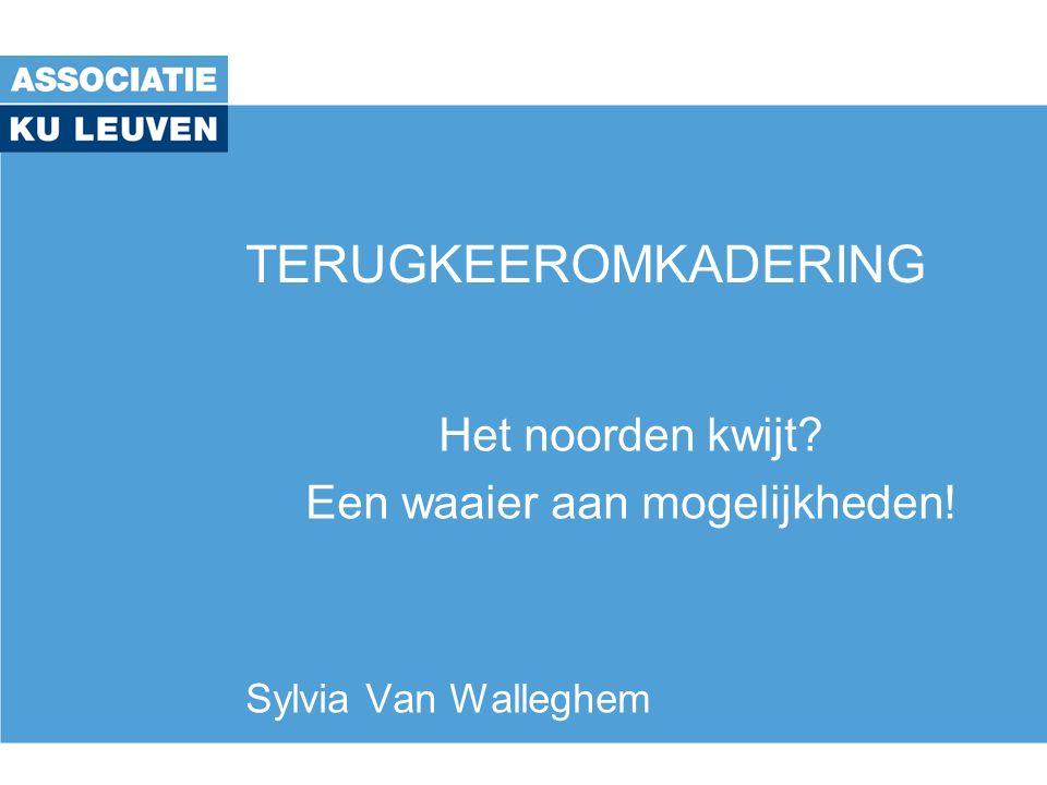 TERUGKEEROMKADERING Het noorden kwijt Een waaier aan mogelijkheden! Sylvia Van Walleghem