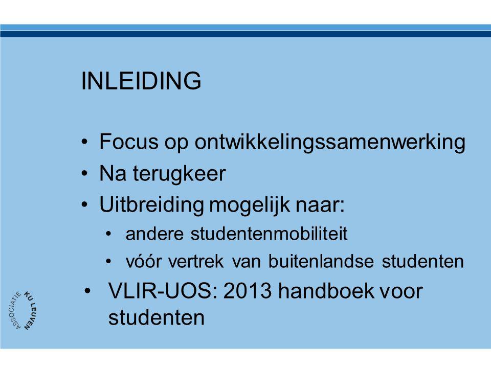 INLEIDING Focus op ontwikkelingssamenwerking Na terugkeer Uitbreiding mogelijk naar: andere studentenmobiliteit vóór vertrek van buitenlandse studenten VLIR-UOS: 2013 handboek voor studenten