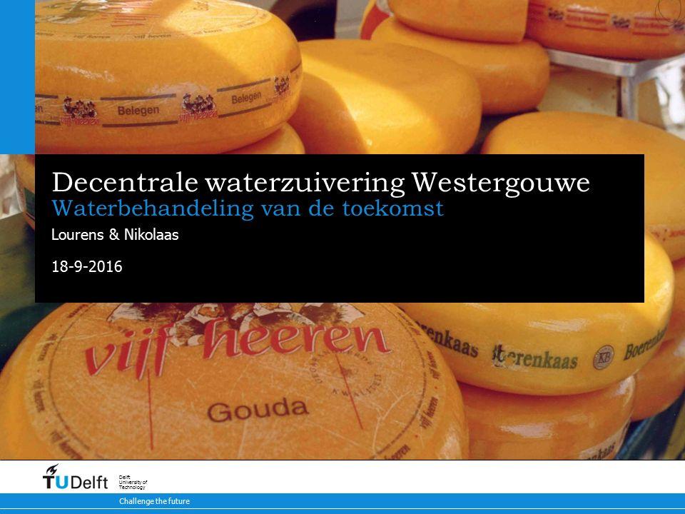 18-9-2016 Challenge the future Delft University of Technology Decentrale waterzuivering Westergouwe Waterbehandeling van de toekomst Lourens & Nikolaa