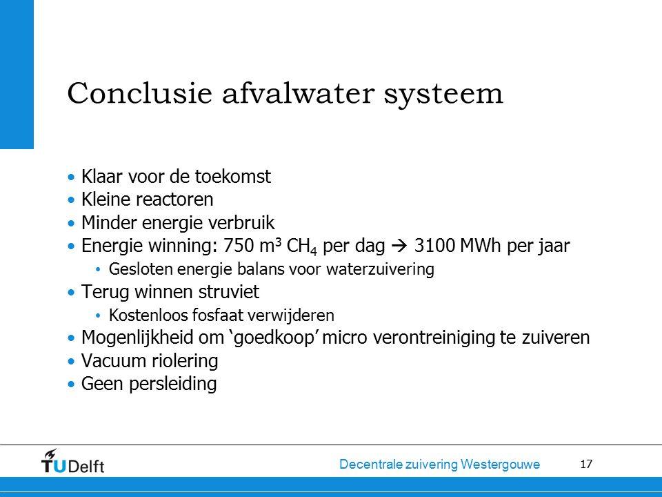 17 Decentrale zuivering Westergouwe Conclusie afvalwater systeem Klaar voor de toekomst Kleine reactoren Minder energie verbruik Energie winning: 750